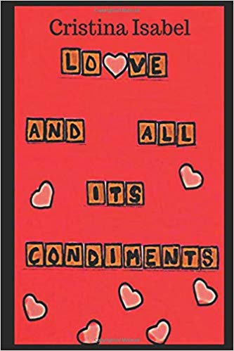 Love and All its Condiments by Cristina Isabel